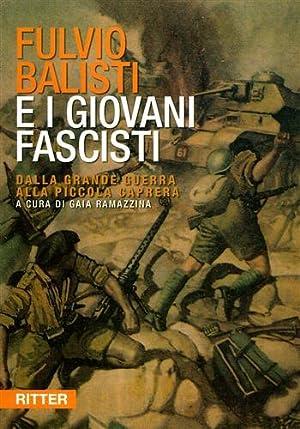 Fulvio Balisti e i giovani fascisti. Dalla Grande Guerra alla Piccola Caprera.: Ramazzina,Gaia (a ...