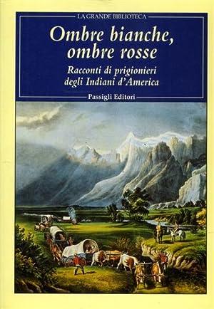 Ombre bianche, Ombre rosse. Racconti di prigionieri degli indiani d'America.: Battilana,...