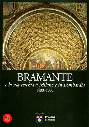 Bramante e la sua cerchia a Milano e in Lombardia 1480-1500.: Catalogo della Mostra:
