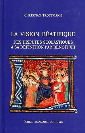 La vision béatifique des disputes scolastiques à sa définition par Benoî...