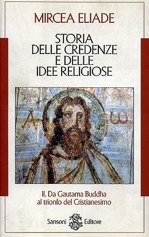 Storia delle credenze e delle idee religiose.Vol.II: Da Gautama Buddha al trionfo del Cristianesimo...