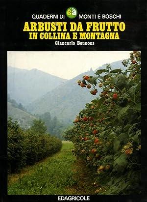 Arbusti da frutto in collina e montagna.: Bounous,Giancarlo.
