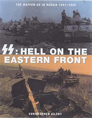 The Waffen SS in Russia 1941-1945. SS: Hell on the Eastern Front.: Ailsby,Christopher.
