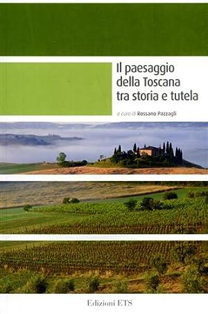 Il paesaggio della Toscana tra storia e tutela.: Mazzanti,R. Biagioli,G. Agostini,I. Rizzo,D. Nuzzo...