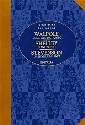 Il castello d'Otranto. Frankenstein. Dr.Jekyll e Mr.Hyde.: Walpole,Horace. Shelley,Mary. Stevenson,Robert