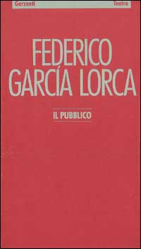 Il pubblico.: García Lorca Federico.