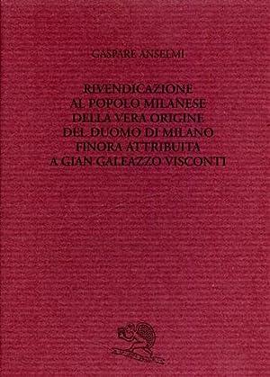 Rivendicazione al popolo milanese della vera origine del Duomo di Milano finora attribuita a Gian ...