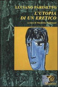 L'utopia di un eretico.: Parinetto,Luciano.