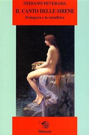 Il canto delle sirene. Protagora e la metafisica.: Peverada,Stefano.