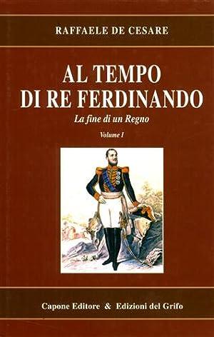 Al tempo di re Ferdinando. Vol.I: La fine di un Regno.: De Cesare,Raffaele.