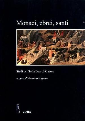 Monaci, ebrei, santi. Studi per Sofia Boesch Gajano.: Atti delle Giornate di Studio: