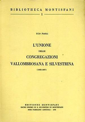 L'unione delle Congregazioni Vallombrosana e Silvestrina 1662- 1667.: Paoli,Ugo.