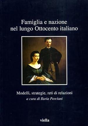 Famiglia e nazione nel lungo Ottocento italiano. Modelli, strategie, reti di relazioni.: Porciani,...