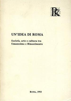 Un'idea di Roma. Società, arte e cultura tra Umanesimo e Rinascimento.: Savarese,G. ...