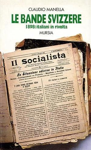 Le bande svizzere 1898: italiani in rivolta.: Manella,Claudio.
