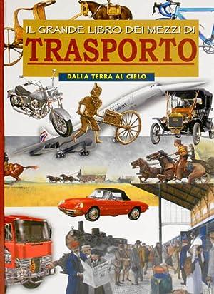 Il grande libro dei mezzi di trasporto. Dalla terra al cielo.: Leoni,Cristiana. Rossi,Renzo.