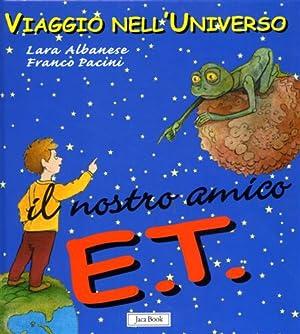 Il nostro amico E.T.: Pacini,Franco. Albanese,Lara.