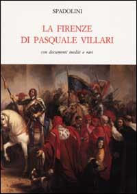 La Firenze di Pasquale Villari con documenti inediti e rari.: Spadolini,Giovanni.