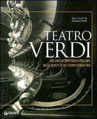 Teatro Verdi. 150 anni di spettacolo italiano dalle quinte di un teatro fiorentino.: Scarlini,Luca....