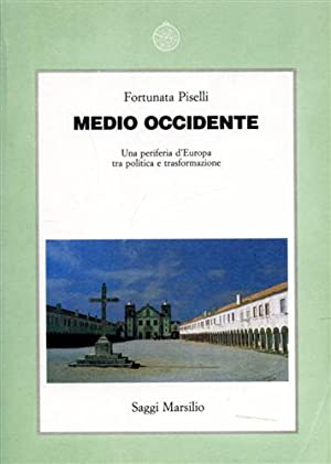 Medio Occidente. Una periferia d'Europa tra politica e trasformazione.: Piselli,Fortunata.
