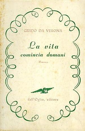 La vita comincia domani. Romanzo.: Guido da Verona.