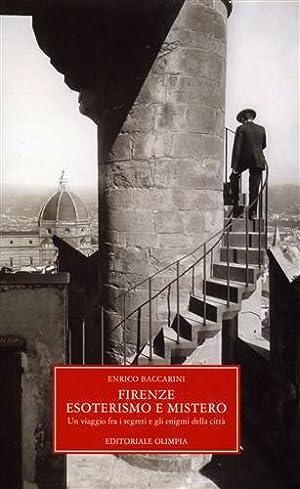 Firenze, esoterismo e mistero. Un viaggio tra i segreti e gli enigmi della città.: Baccarini...