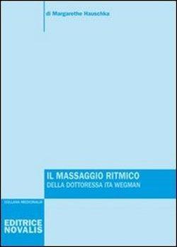 Il massaggio ritmico della dottoressa Ita Wegman.: Hauschka,Margarethe.