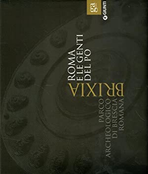 Brixia. Roma e le genti del Po. Un incontro di culture III-I secolo A.C.: Catalogo della Mostra: