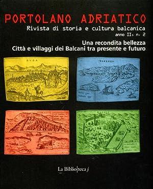 Portolano Adriatico vol.II: Una recondita bellezza. Città e villaggi dei Balcani tra ...