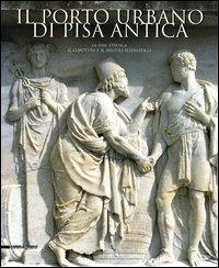 Il porto urbano di Pisa antica. La fase etrusca, il contesto e il relitto ellenistico.: Bruni,S. ...