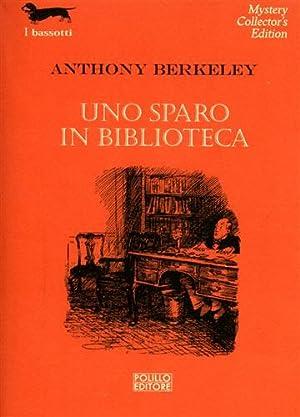 Uno sparo in biblioteca.: Berkeley,Anthony.