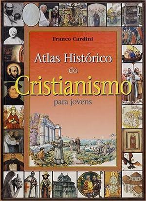 Atlas histórico do Cristianismo para jovens.: Cardini,Franco.