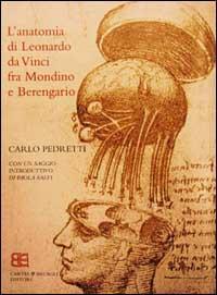 L'anatomia di Leonardo da Vinci fra Mondino e Berengario. Saggio introduttivo di Paola S: ...