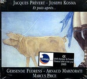 Et Puis Après. Gersende Florens - soprano: Prévert,Jacques. Kosma,Joseph.