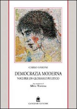 Democrazia moderna. Voci per un glossario politico.: Baroni,Carlo.