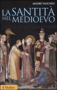 La santità nel medioevo.: Vauchez,Andr�.