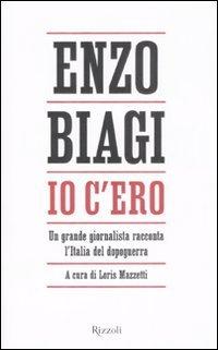 Io c'ero. Un grande giornalista racconta l'Italia: Biagi,Enzo.