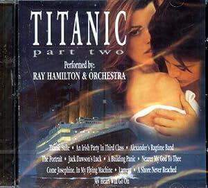 Titanic. Part 2. The Highlights.: Ray Hamilton &