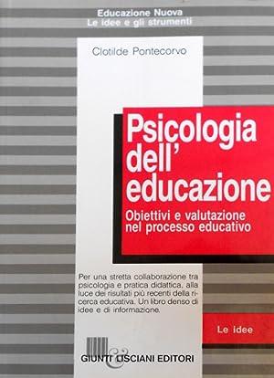 Psicologia dell'educazione. Obiettivi e valutazione nel processo educativo.: Pontecorvo,...