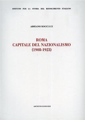 Roma capitale del Nazionalismo 1908-1923.: Roccucci,Adriano.