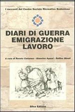 Diari di guerra, emigrazione, lavoro.: Cattaneo,Renato. Agazzi,Giannino, Minoli,Delfina.