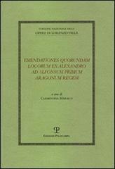 Emendationes quorundam locorum ex Alexandro ad Alfonsum primum Aragonum regem.: Valla,Lorenzo.