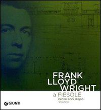 Frank Lloyd Wright a Fiesole cento anni dopo 1910/2010.: Catalogo della Mostra: