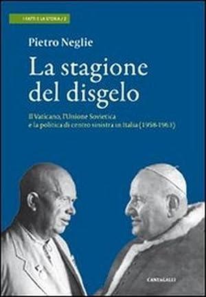 La stagione del disgelo. Il Vaticano, l'Unione: Neglie,Pietro.