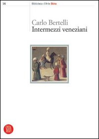 Intermezzi veneziani.: Bertelli,Carlo.