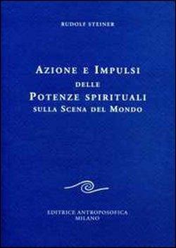 Azione e impulsi delle potenze spirituali sulla scena del mondo. Sette conferenze tenute a Dorn: ...