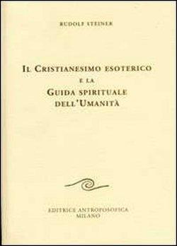 Il cristianesimo esoterico e la guida spirituale dell'umanità. Quindici conferenze ...