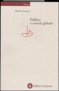 Politica e società globale.: Prospero,Michele.