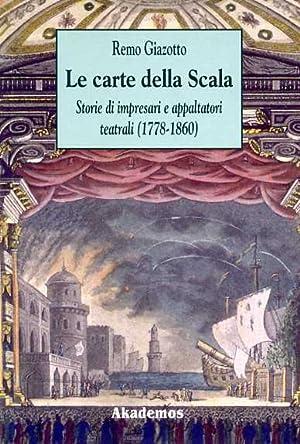 Le carte della Scala. Storie di impresari e appaltatori teatrali (1778-1860).: Giazotto,Remo.