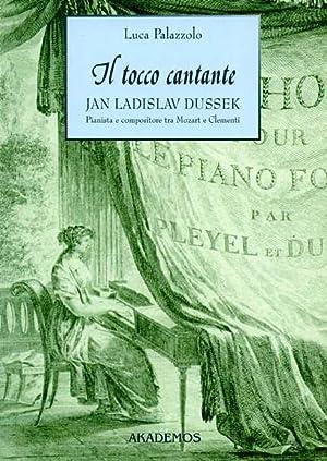 Il tocco cantante. Jan Ladislav Dussek pianista: Palazzolo,Luca.